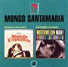 MONGO SANTAMARIA Mongo Explodes / Watermelon Man! album cover