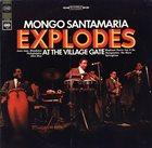 MONGO SANTAMARIA Mongo Santamaria Explodes At The Village Gate album cover