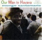 MONGO SANTAMARIA Our Man in Havana album cover