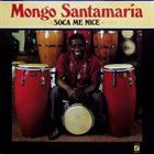 MONGO SANTAMARIA Soca Me Nice album cover