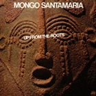 MONGO SANTAMARIA Up From The Roots album cover