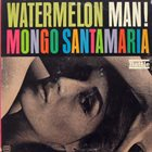 MONGO SANTAMARIA Watermelon Man album cover