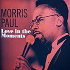 MORRIS PAUL (MORRIS PAUL KENNEDY) Love in the Moments album cover