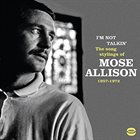 MOSE ALLISON I'm Not Talkin' - The Songs Stylings Of Mose Allison 1957-1972 album cover