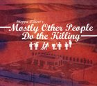 MOSTLY OTHER PEOPLE DO THE KILLING Moppa Elliott's Mostly Other People Do The Killing album cover