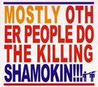 MOSTLY OTHER PEOPLE DO THE KILLING Shamokin!!! album cover