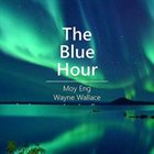 MOY ENG Moy Eng, Wayne Wallace : The Blue Hour album cover