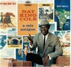 NAT KING COLE A Mis Amigos album cover