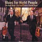NATE NAJAR Blues For Night People: The Nate Najar Trio Remembers Charlie Byrd album cover