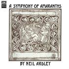 NEIL ARDLEY A Symphony of Amaranths album cover