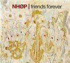 NIELS-HENNING ØRSTED PEDERSEN Friends Forever album cover