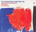 NIELS-HENNING ØRSTED PEDERSEN The Unforgettable NHØP Trio Live album cover