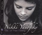 NIKKI YANOFSKY Ella... Of Thee I Swing album cover