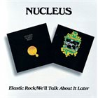 NUCLEUS Elastic Rock / We'll Talk About It Later album cover