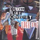 OLIVER LAKE Oliver Lake Quartet : Edge-ing album cover