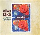 OLIVER LAKE Oliver Lake Organ Quartet : What I Heard album cover