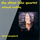 OLIVER LAKE The Oliver Lake Quartet : Virtual Reality (Total Escapism) album cover