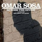 OMAR SOSA Across The Divide: A Tale Of Rhythm & Ancestry album cover