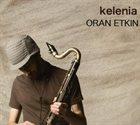 ORAN ETKIN Kelenia album cover