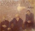 ORANGE TRANE / ORANGE TRANE ACOUSTIC TRIO Fugu album cover