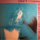 ORNETTE COLEMAN To Whom Who Keeps a Record album cover