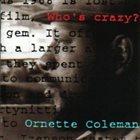 ORNETTE COLEMAN Who's Crazy? album cover