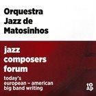 ORQUESTRA JAZZ DE MATOSINHOS Jazz Composers Forum album cover