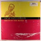 OSCAR CELESTIN Birth Of The Blues album cover