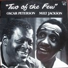 OSCAR PETERSON Oscar Peterson / Milt Jackson : Two Of The Few album cover