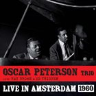 OSCAR PETERSON Oscar Peterson Trio With Ray Brown & Ed Thigpen : Live In Amsterdam 1960 album cover