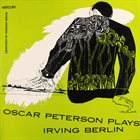 OSCAR PETERSON Oscar Peterson plays Irving Berlin (aka Plays The Irving Berlin Song Book) album cover