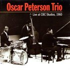 OSCAR PETERSON The Oscar Peterson Trio ‎: Live At Cbc Studios, 1960 album cover