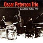 OSCAR PETERSON The Oscar Peterson Trio : Live At Cbc Studios, 1960 album cover
