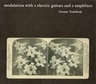 OTOMO YOSHIHIDE Modulation With 2 Electric Guitars And 2 Amplifiers album cover