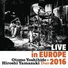 OTOMO YOSHIHIDE Otomo Yoshihide + Hiroshi Yamazaki Duo : Live in Europe 2016 album cover
