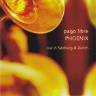 PAGO LIBRE Phoenix (Live In Salzburg & Zurich) album cover