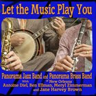 PANORAMA JAZZ BAND Panorama Jazz Band / Panorama Brass Band w. Special Guests : Let The Music Play You album cover