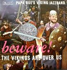 PAPA BUE JENSEN Papa Bue's Viking Jazzband : Beware ! The Vikings Are Over Us album cover
