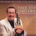 PAQUITO D'RIVERA Paquito D'Rivera Conducted By Bob Belden : 100 Years Of Latin Love Songs album cover