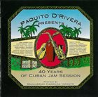 PAQUITO D'RIVERA Paquito D'Rivera Presents 40 Years Of Cuban Jam Session album cover