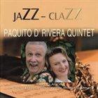 PAQUITO D'RIVERA Paquito D'Rivera Quintet Special Guest Trio Clarone : Jazz - Clazz album cover