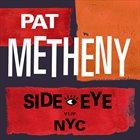 PAT METHENY Side-Eye NYC (V1.IV) album cover