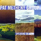 PAT METHENY Pat Metheny Group : Speaking Of Now album cover