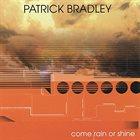 PATRICK BRADLEY Come Rain or Shine album cover