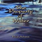 PAUL ADAMS The Property Of Water album cover