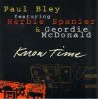 PAUL BLEY Know Time (featuring Herbie Spanier & Geordie McDonald) album cover