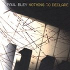 PAUL BLEY Nothing to Declare album cover