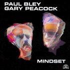 PAUL BLEY Paul Bley / Gary Peacock : Mindset album cover