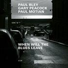 PAUL BLEY Paul Bley / Paul Motian / Gary Peacock : When Will the Blues Leave album cover
