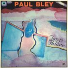 PAUL BLEY Tango Palace album cover